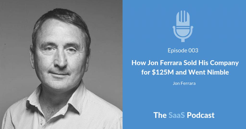 How Jon Ferrara Sold His Company for $125M and Went Nimble – with Jon Ferrara