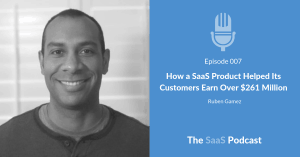 How a SaaS Product Helped Its Customers Earn Over $261 Million - with Ruben Gamez