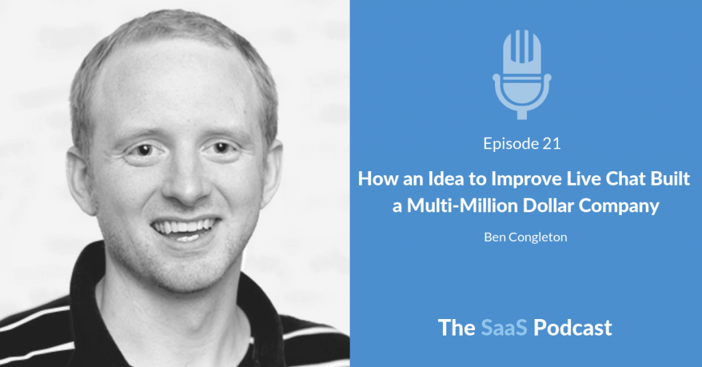 How an Idea to Improve Live Chat Built a Multi-Million Dollar Company - with Ben Congleton