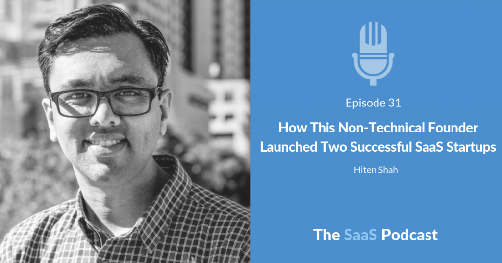 How This Non-Technical Founder Launched Two Successful SaaS Startups - with Hiten Shah