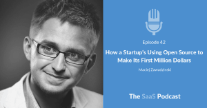How a Startup's Using Open Source to Make Its First Million Dollars - with Maciej Zawadzinski