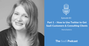 Part 1 - How to Use Twitter to Get SaaS Customers & Consulting Clients - Maria Dykstra