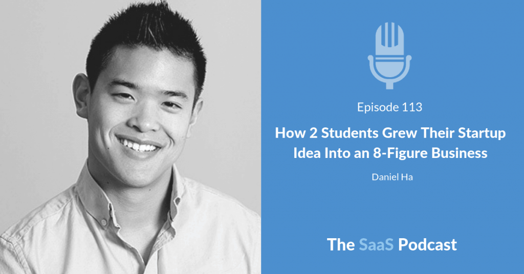 How 2 Students Grew Their Startup Idea Into an 8-Figure Business - Daniel Ha