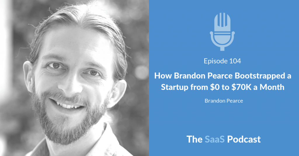 How Brandon Pearce Bootstrapped a Startup from $0 to $70K a Month - Brandon Pearcer