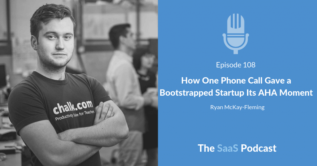 How One Phone Call Gave a Bootstrapped Startup Its AHA Moment - Ryan McKay-Fleming