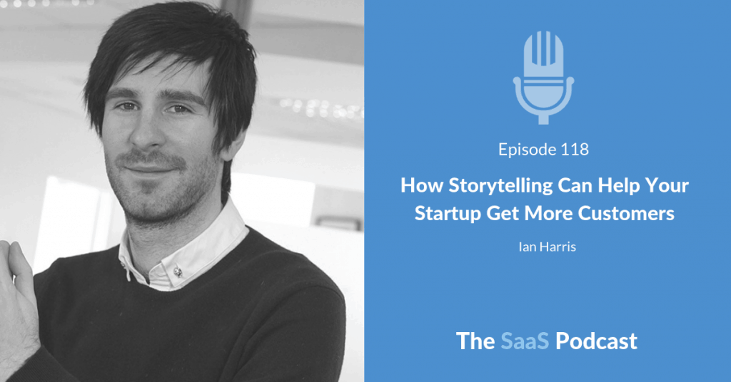 How Storytelling Can Help Your Startup Get More Customers - Ian Harris