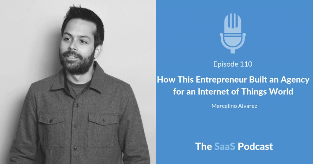 How This Entrepreneur Built an Agency for an Internet of Things World -Marcelino Alvarez