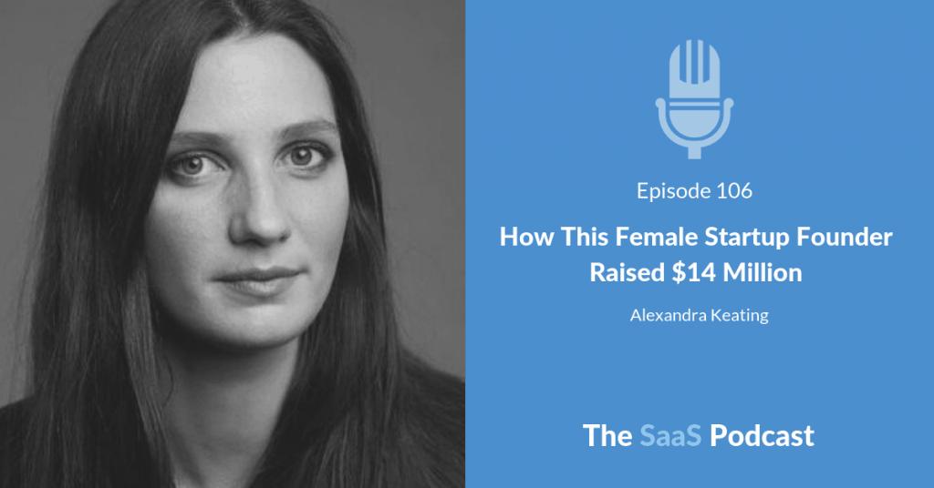 How This Female Startup Founder Raised $14 Million - Alexandra Keating