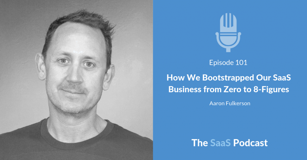 How We Bootstrapped Our SaaS Business from Zero to 8-Figures - Aaron Fulkerson