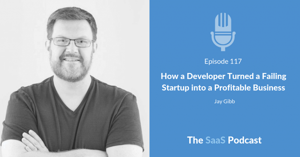 How a Developer Turned a Failing Startup into a Profitable Business - Jay Gibb