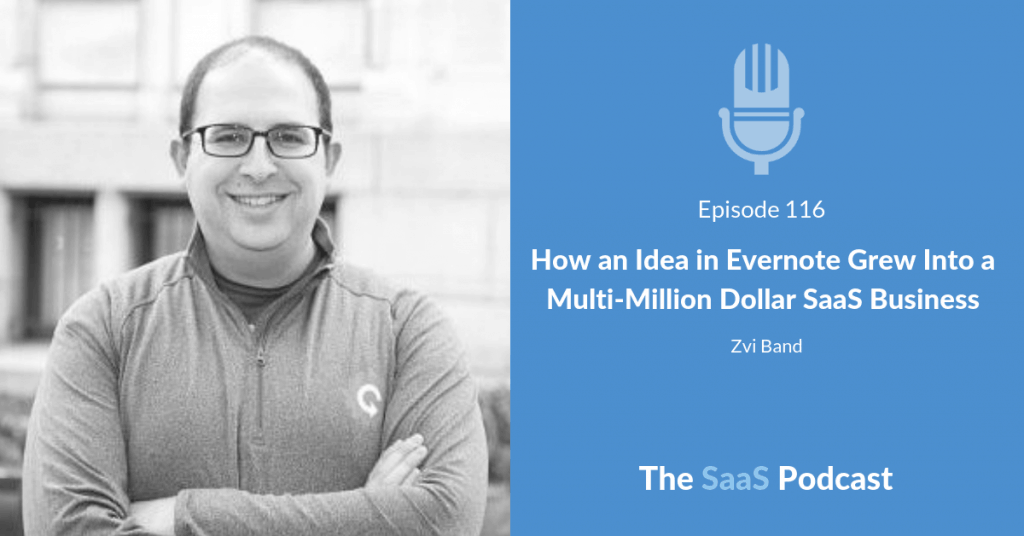 How an Idea in Evernote Grew Into a Multi-Million Dollar SaaS Business - Zvi Band