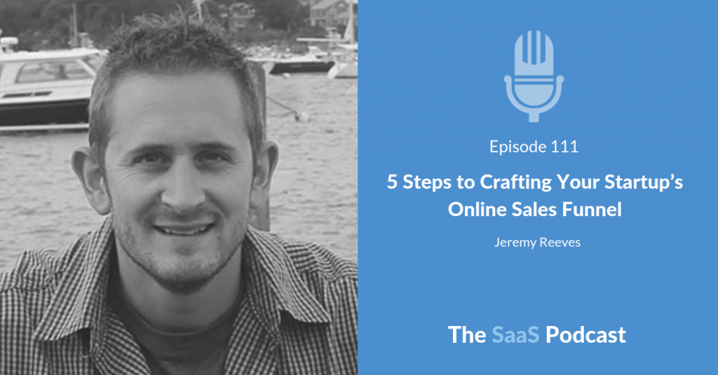 5 Steps to Crafting Your Startups Online Sales Funnel - Jeremy Reeves