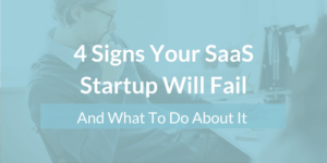 4 Signs Your SaaS Startup Will Fail