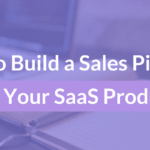 How to Build a Sales Pipeline for Your SaaS Product