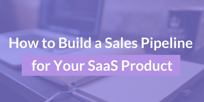 How to Build a Sales Pipeline for Your SaaS Product2