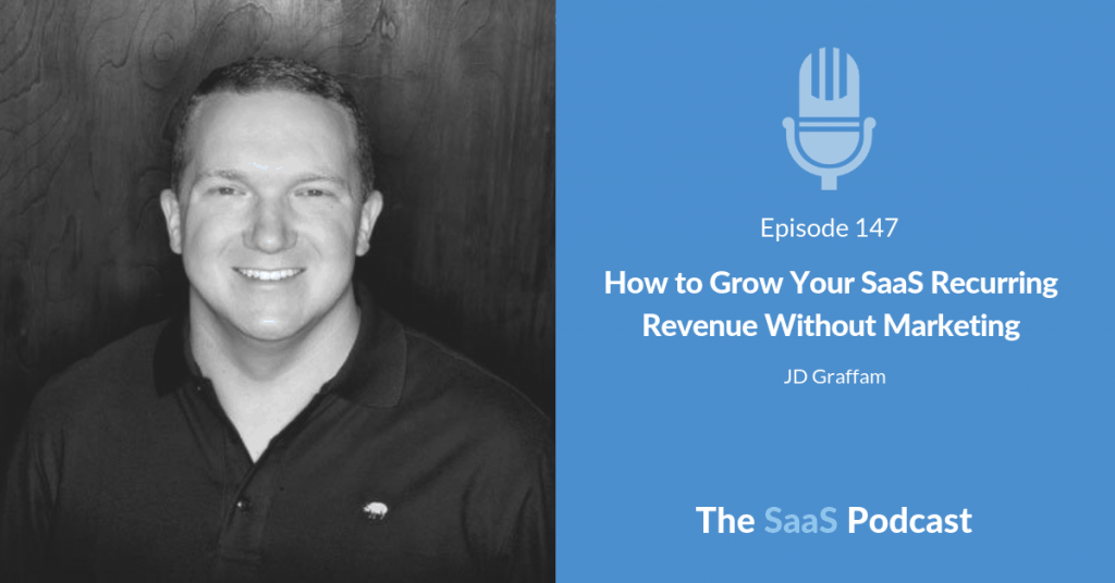 How to Grow Your SaaS Recurring Revenue Without Marketing - JD Graffam