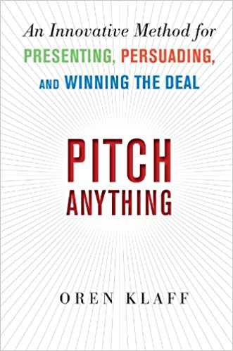 Pitch Anything: An Innovative Method for Presenting, Persuading, and Winning the Deal by Oren Klaff