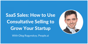 Oleg Rogynskyy on SaaS Sales and Consultative Selling