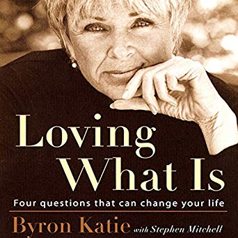 Loving What Is: Four Questions That Can Change Your Life by Byron Katie