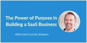 Powr of Purpose in SaaS - Calvin Correli - Simplero