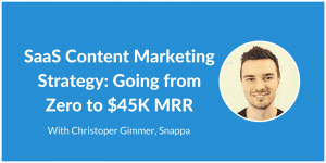 SaaS Content Marketing Strategy with Christopher Gimmer of Snappa