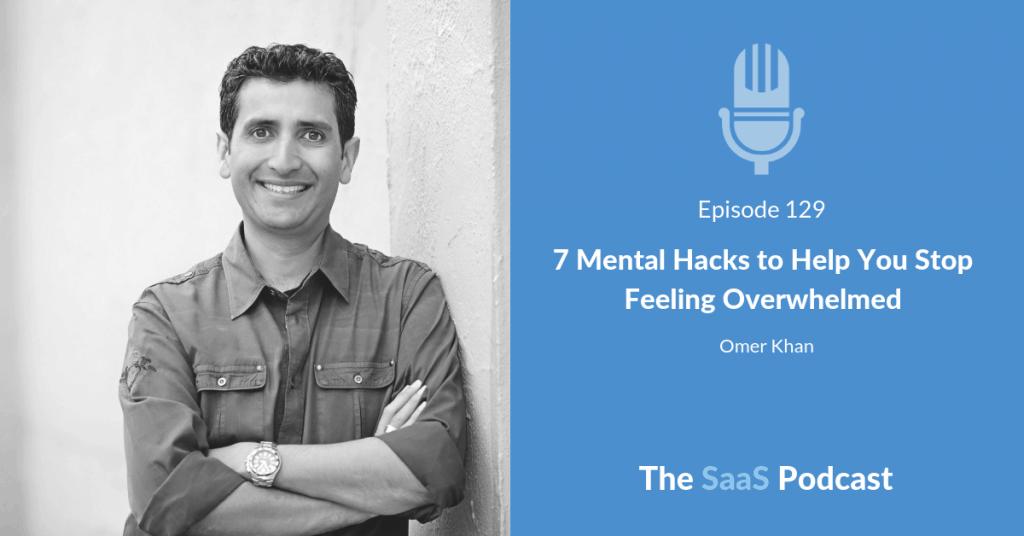 7 Mental Hacks to Help You Stop Feeling Overwhelmed - Omer Khan