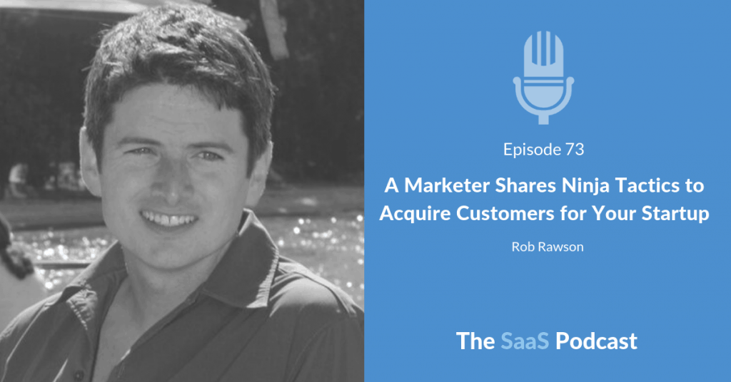 A Marketer Shares Ninja Tactics to Acquire Customers for Your Startup - Rob Rawson