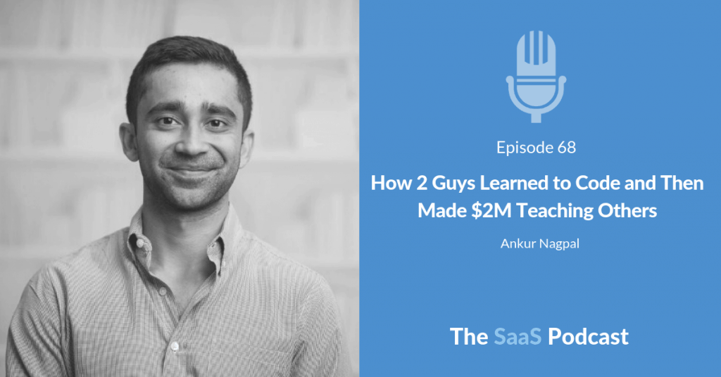 How 2 Guys Learned to Code and Then Made $2M Teaching Others - Ankur Nagpal