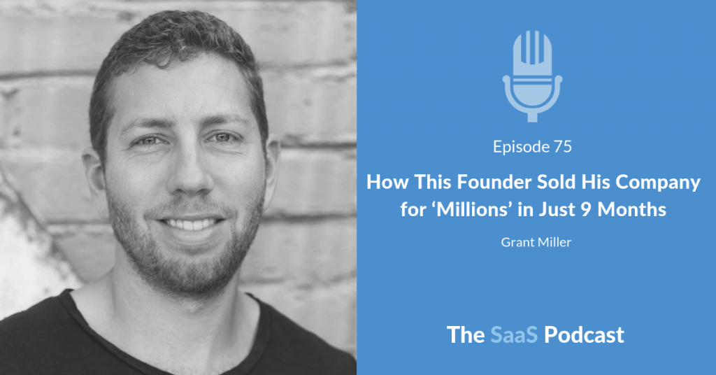 How This Founder Sold His Company for Millions in Just 9 Months - Grant Miller