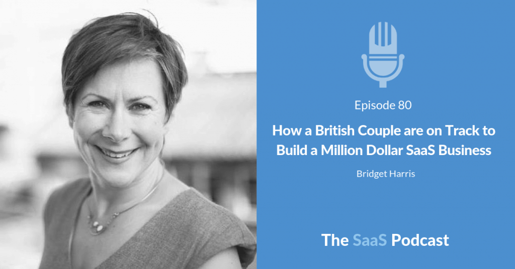 How a British Couple are on Track to Build a Million Dollar SaaS Business - Bridget Harris