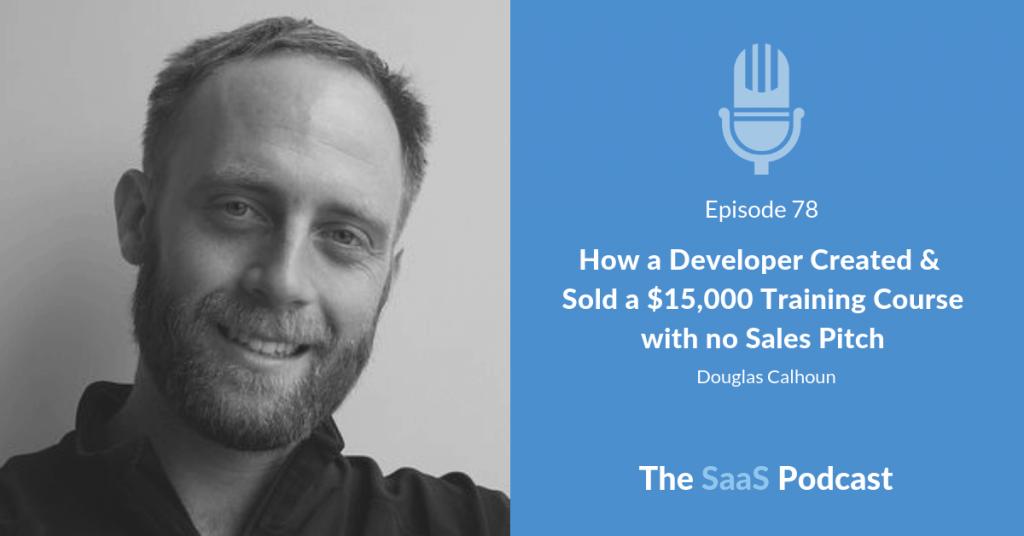 How a Developer Created & Sold a $15,000 Training Course with no Sales Pitch -Douglas Calhoun