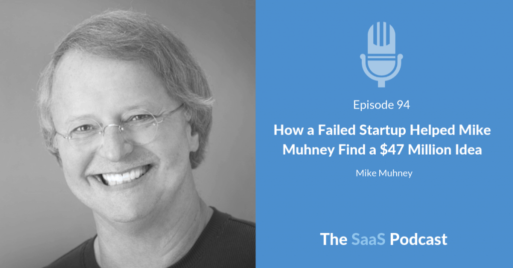 How a Failed Startup Helped Mike Muhney Find a $47 Million Idea -Mike Muhney