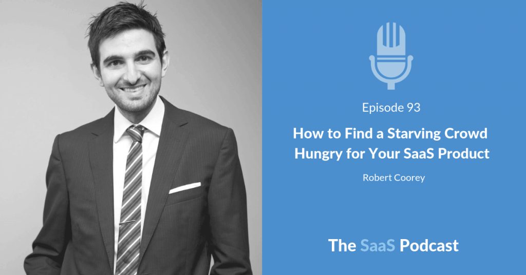 How to Find a Starving Crowd Hungry for Your SaaS Product - Robert Coorey