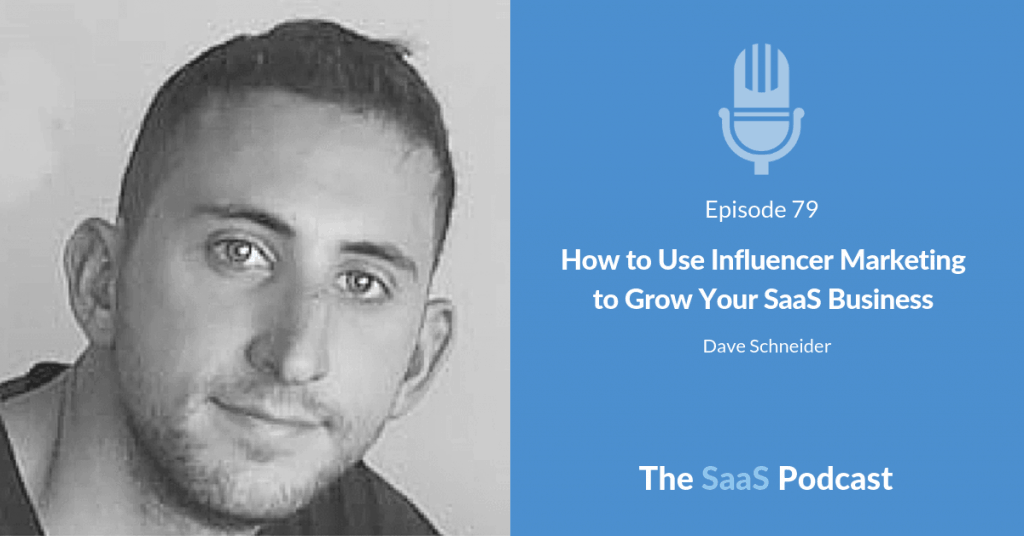 How to Use Influencer Marketing to Grow Your SaaS Business -Dave Schneider