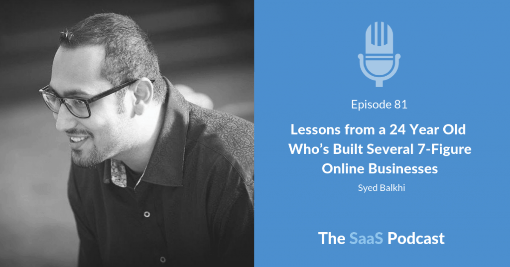 Lessons from a 24 Year Old Whos Built Several 7-Figure Online Businesses -Syed Balkhi