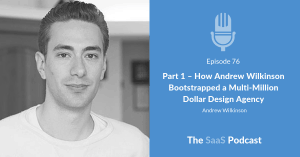 Part 1 - How Andrew Wilkinson Bootstrapped a Multi-Million Dollar Design Agency - Andrew Wilkinson