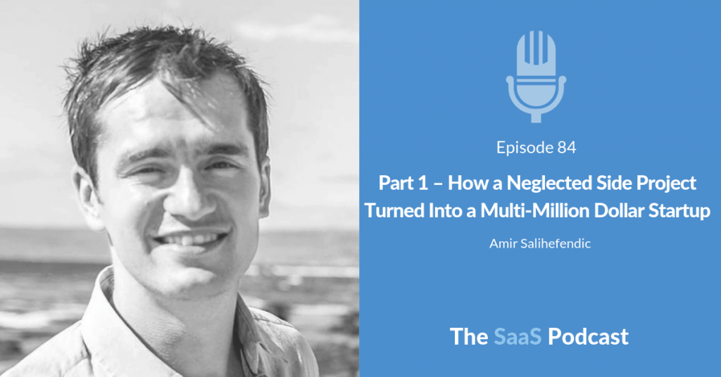 Part 1 - How a Neglected Side Project Turned Into a Multi-Million Dollar Startup - Amir Salihefendic