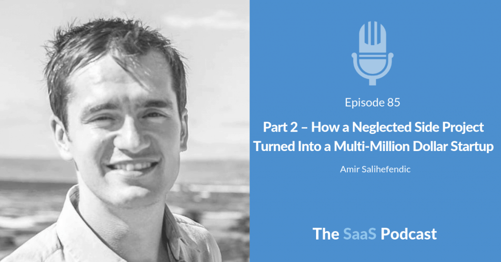 Part 2 - How a Neglected Side Project Turned Into a Multi-Million Dollar Startup - Amir Salihefendic