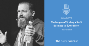 Challenges of Scaling a SaaS Business - Rick Perreault