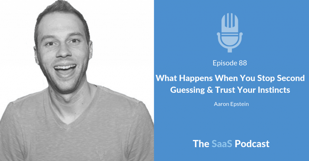 What Happens When You Stop Second Guessing & Trust Your Instincts - Aaron Epstein