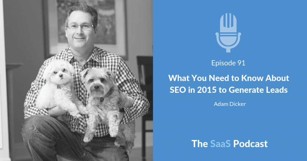 What You Need to Know About SEO in 2015 to Generate Leads - Adam Dicker