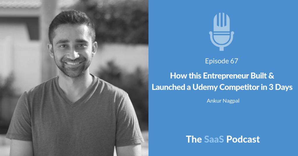How this Entrepreneur Built & Launched a Udemy Competitor in 3 Days - with Ankur Nagpal