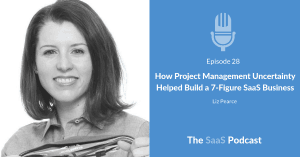 How Project Management Uncertainty Helped Build a 7-Figure SaaS Business - with Liz Pearce