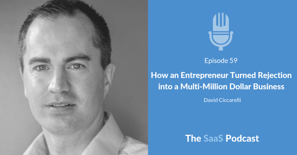 How an Entrepreneur Turned Rejection into a Multi-Million Dollar Business - with David Ciccarelli