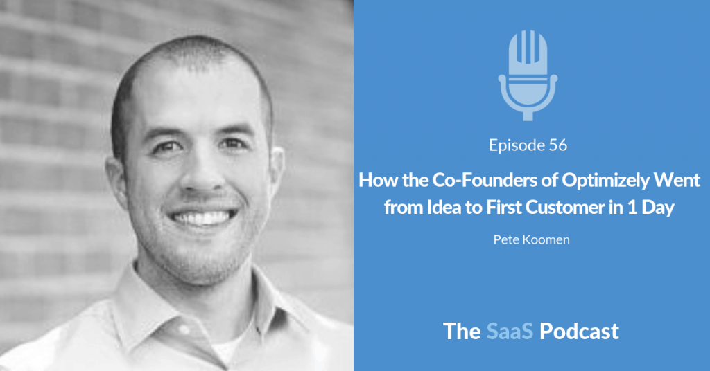 How the Co-Founders of Optimizely Went from Idea to First Customer in 1 Day - with Pete Koomen