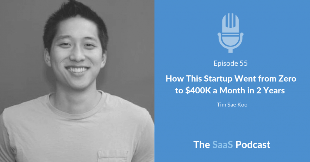 How This Startup Went from Zero to $400K a Month in 2 Years - with Tim Sae Koo