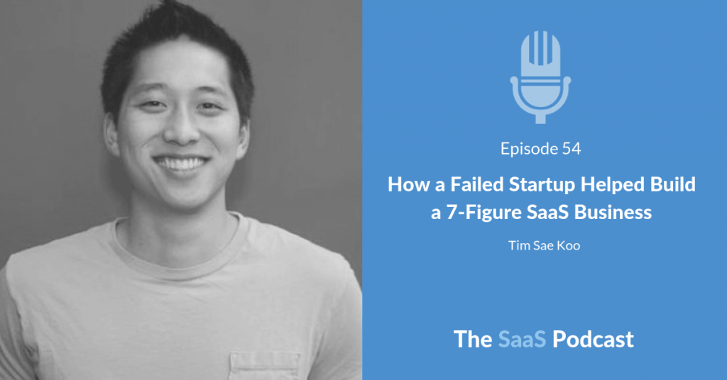 How a Failed Startup Helped Build a 7-Figure SaaS Business - with Tim Sae Koo