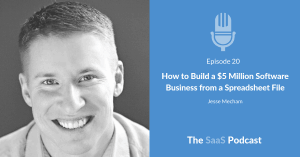 How to Build a $5 Million Software Business from a Spreadsheet File - with Jesse Mecham
