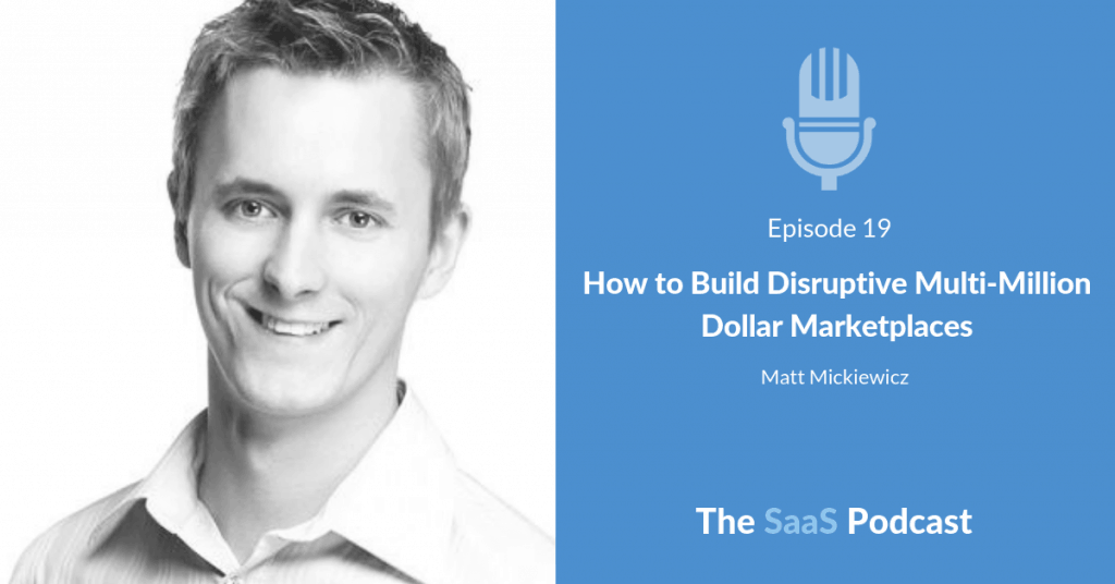 How to Build Disruptive Multi-Million Dollar Marketplaces - with Matt Mickiewicz