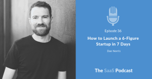 How to Launch a 6-Figure Startup in 7 Days - with Dan Norris